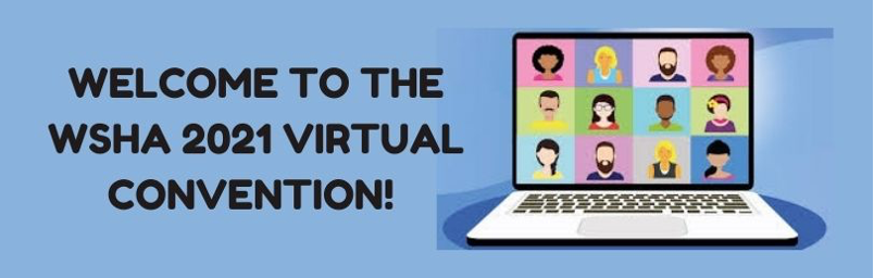 Welcome to the WSHA 2021 Virtual Convention